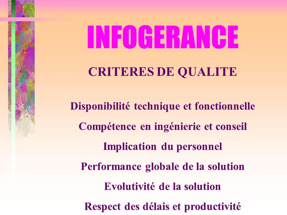 INFOGERANCE CRITERES DE QUALITE Disponibilité technique et fonctionnelle Compétence en ingénierie et conseil Implication du personnel Performance glob