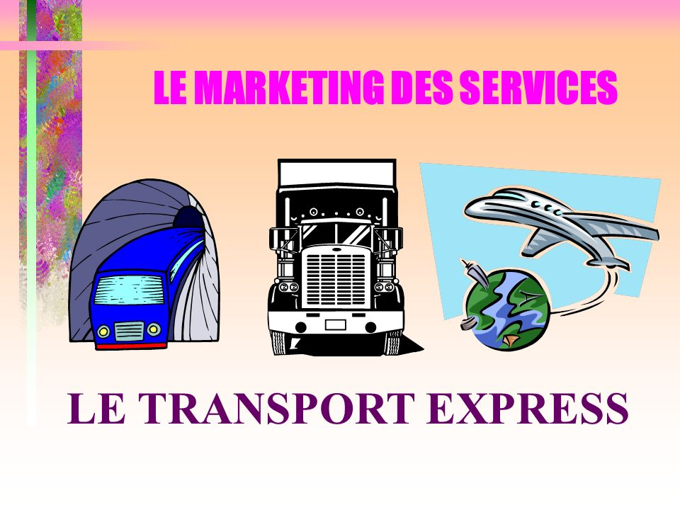 LE MARKETING DES SERVICES LE TRANSPORT EXPRESS