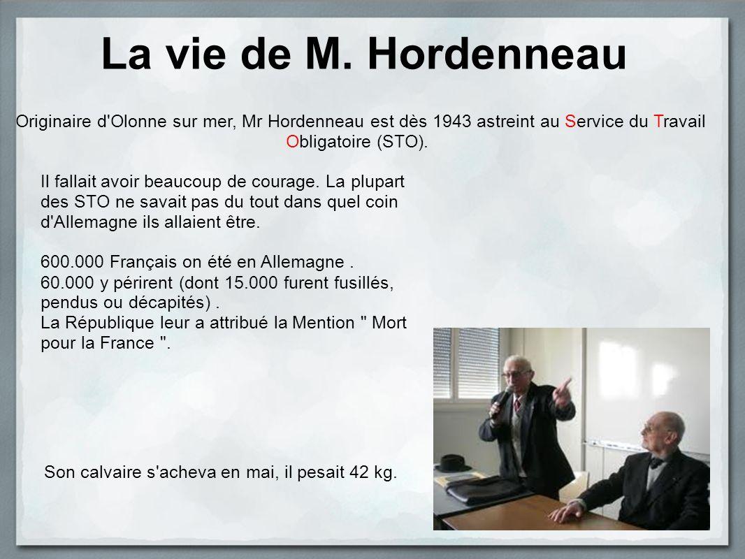 La vie de M. Hordenneau Originaire d'Olonne sur mer, Mr Hordenneau est dès 1943 astreint au Service du Travail Obligatoire (STO). Son calvaire s'achev