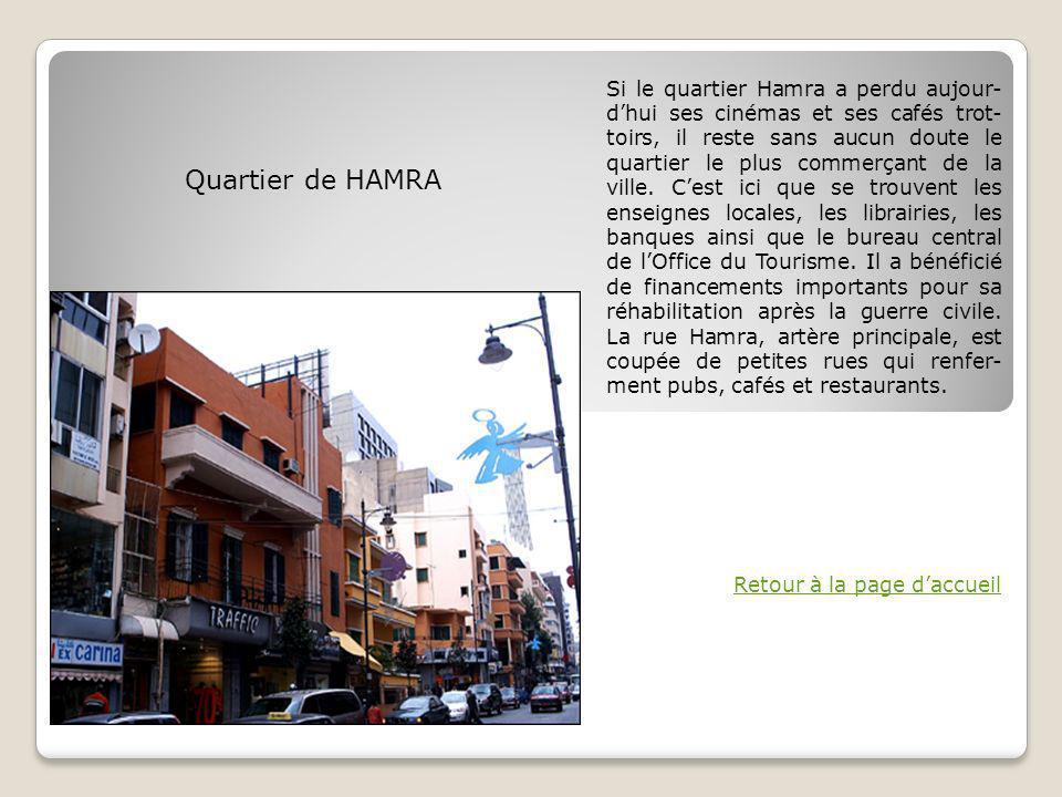 Si le quartier Hamra a perdu aujour- dhui ses cinémas et ses cafés trot- toirs, il reste sans aucun doute le quartier le plus commerçant de la ville.