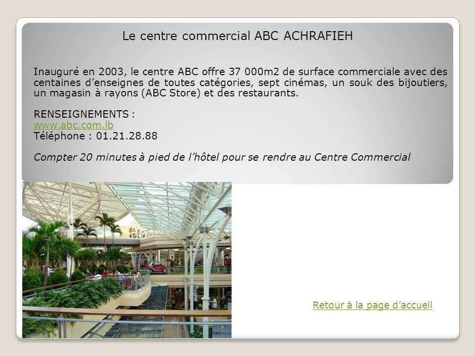 Inauguré en 2003, le centre ABC offre 37 000m2 de surface commerciale avec des centaines denseignes de toutes catégories, sept cinémas, un souk des bijoutiers, un magasin à rayons (ABC Store) et des restaurants.