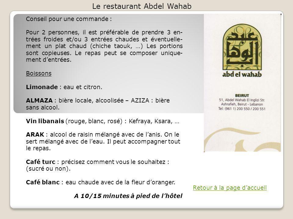 Le restaurant Abdel Wahab Retour à la page daccueil Conseil pour une commande : Pour 2 personnes, il est préférable de prendre 3 en- trées froides et/ou 3 entrées chaudes et éventuelle- ment un plat chaud (chiche taouk, …) Les portions sont copieuses.