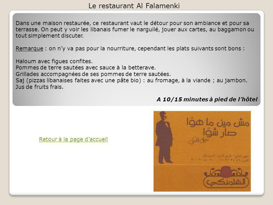 Le restaurant Al Falamenki Retour à la page daccueil Dans une maison restaurée, ce restaurant vaut le détour pour son ambiance et pour sa terrasse.