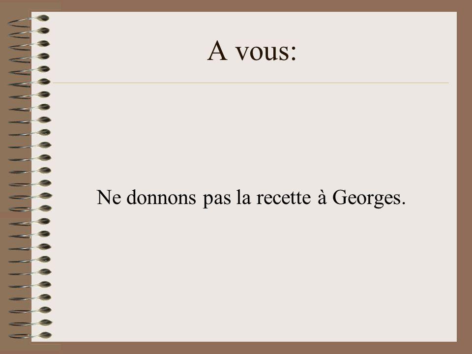 A vous: Ne donnons pas la recette à Georges.