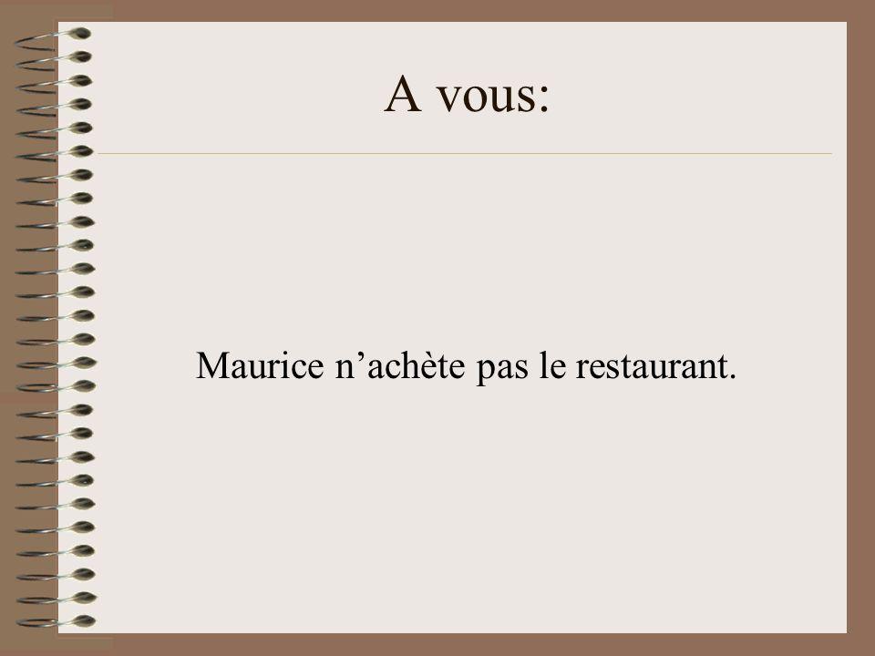 A vous: Maurice nachète pas le restaurant.