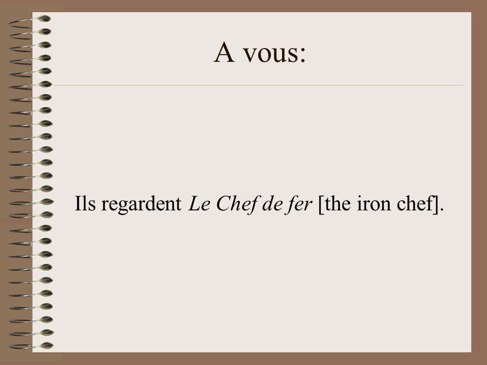 A vous: Ils regardent Le Chef de fer [the iron chef].