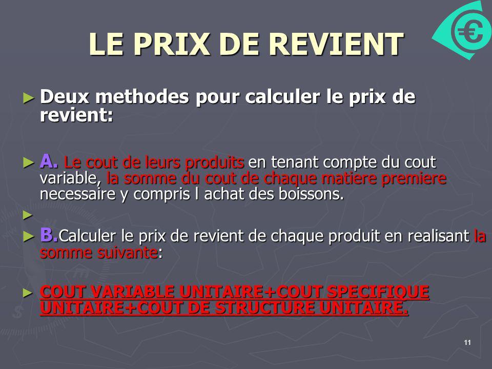 11 LE PRIX DE REVIENT Deux methodes pour calculer le prix de revient: Deux methodes pour calculer le prix de revient: A. Le cout de leurs produits en