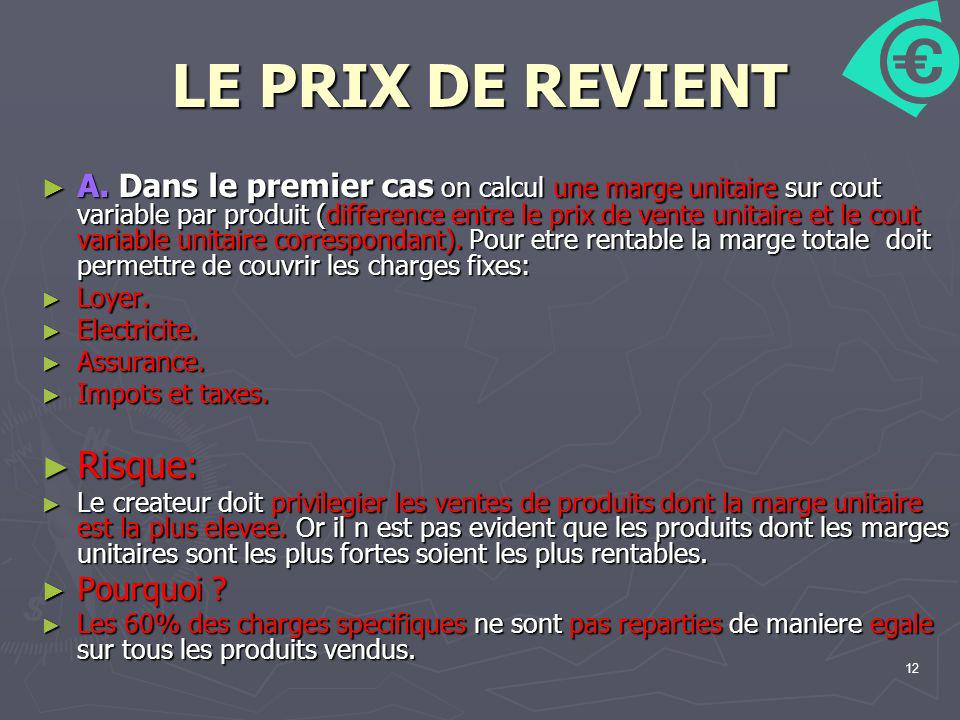 12 LE PRIX DE REVIENT A. Dans le premier cas on calcul une marge unitaire sur cout variable par produit (difference entre le prix de vente unitaire et