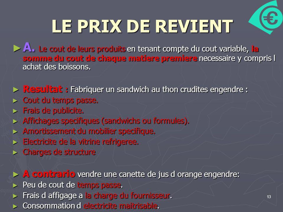 13 LE PRIX DE REVIENT A. Le cout de leurs produits en tenant compte du cout variable, la somme du cout de chaque matiere premiere necessaire y compris