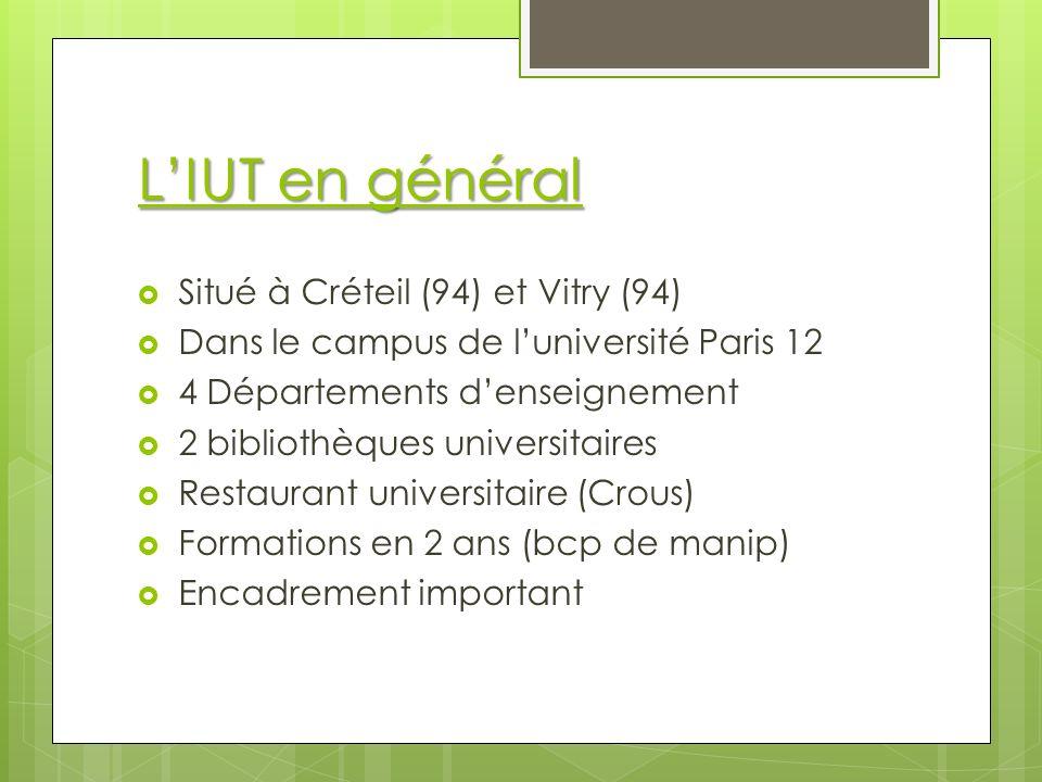 LIUT en général Situé à Créteil (94) et Vitry (94) Dans le campus de luniversité Paris 12 4 Départements denseignement 2 bibliothèques universitaires Restaurant universitaire (Crous) Formations en 2 ans (bcp de manip) Encadrement important