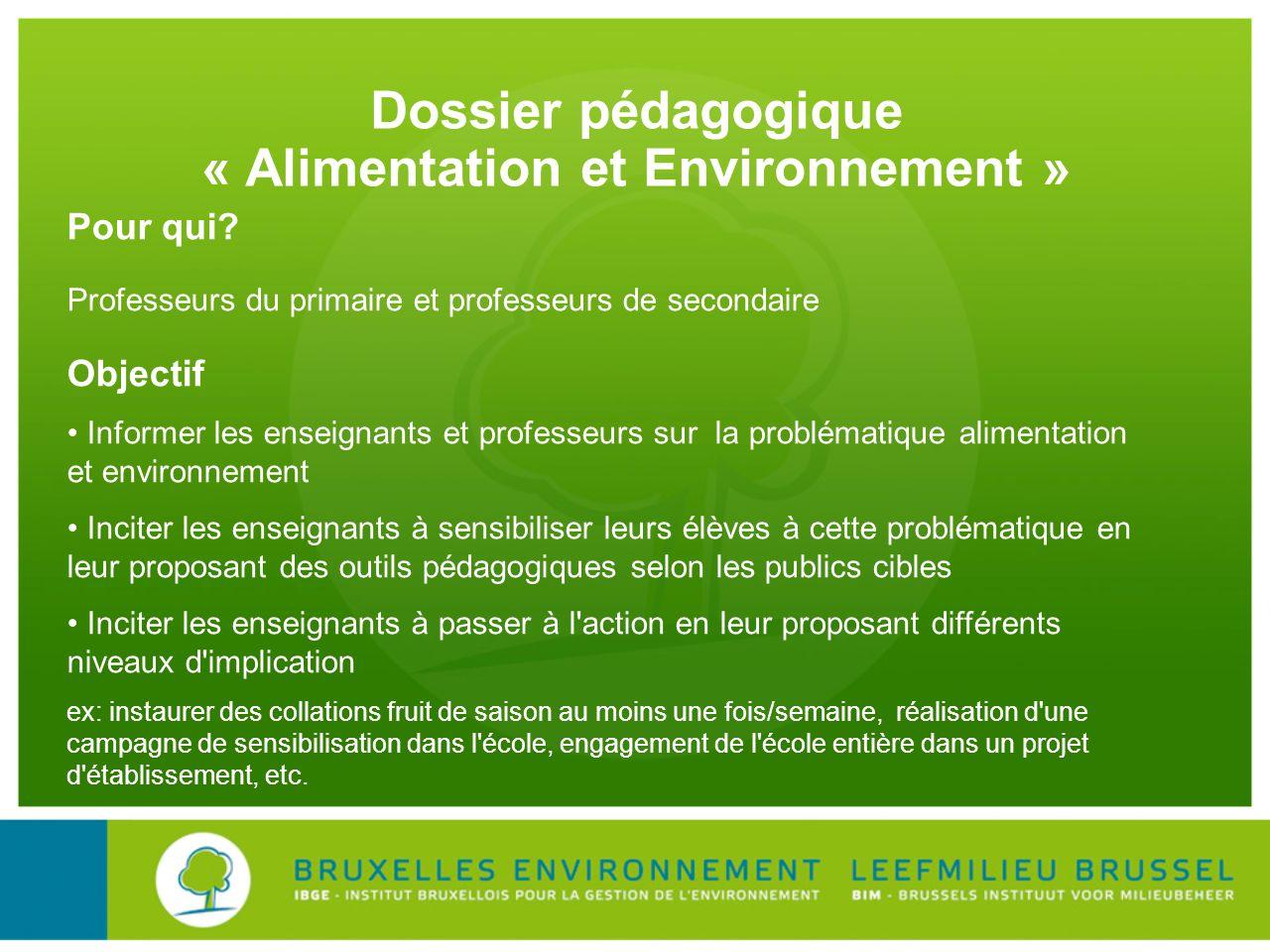 Dossier pédagogique « Alimentation et Environnement » Pour qui? Professeurs du primaire et professeurs de secondaire Objectif Informer les enseignants