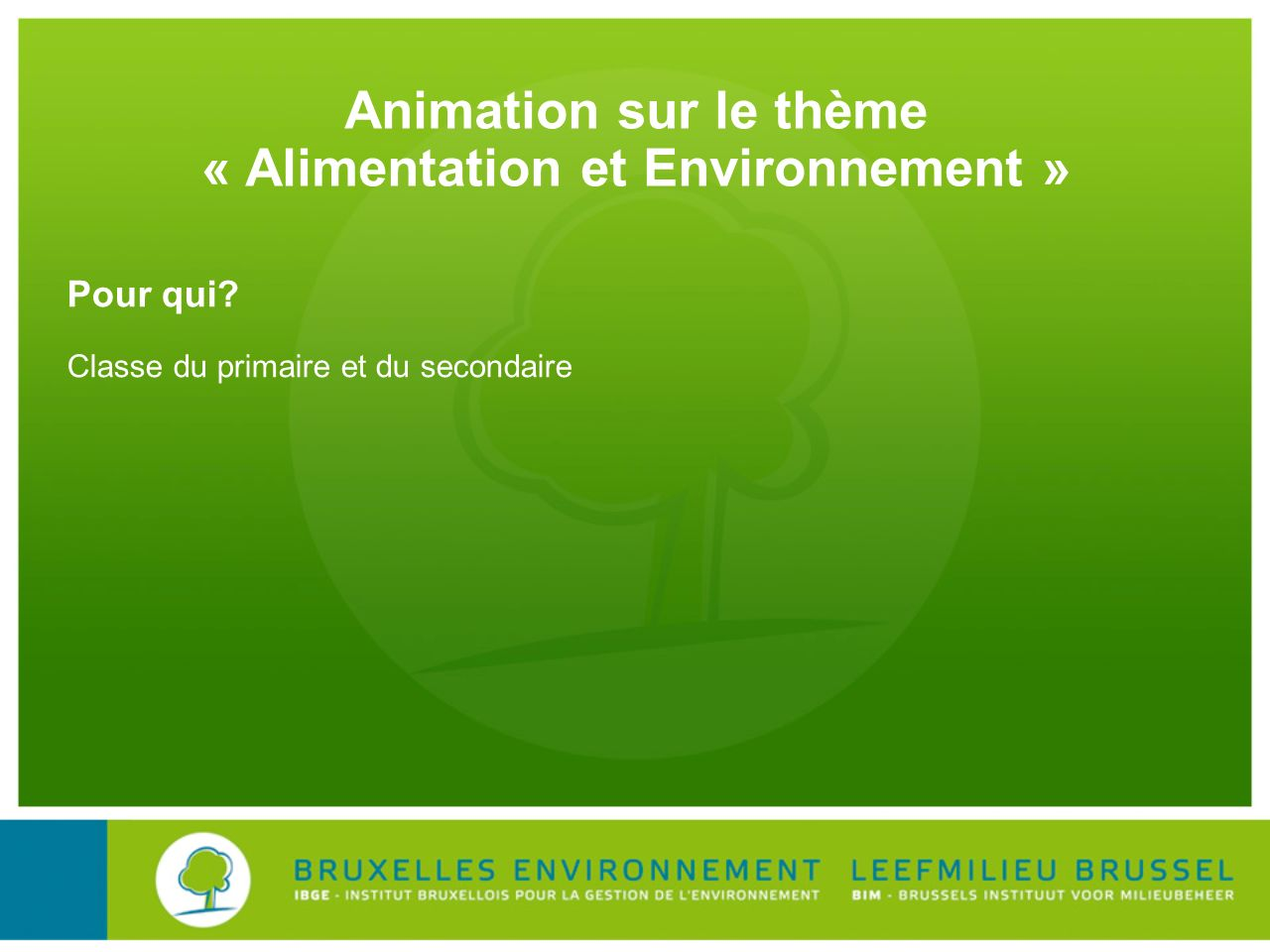 Animation sur le thème « Alimentation et Environnement » Pour qui? Classe du primaire et du secondaire