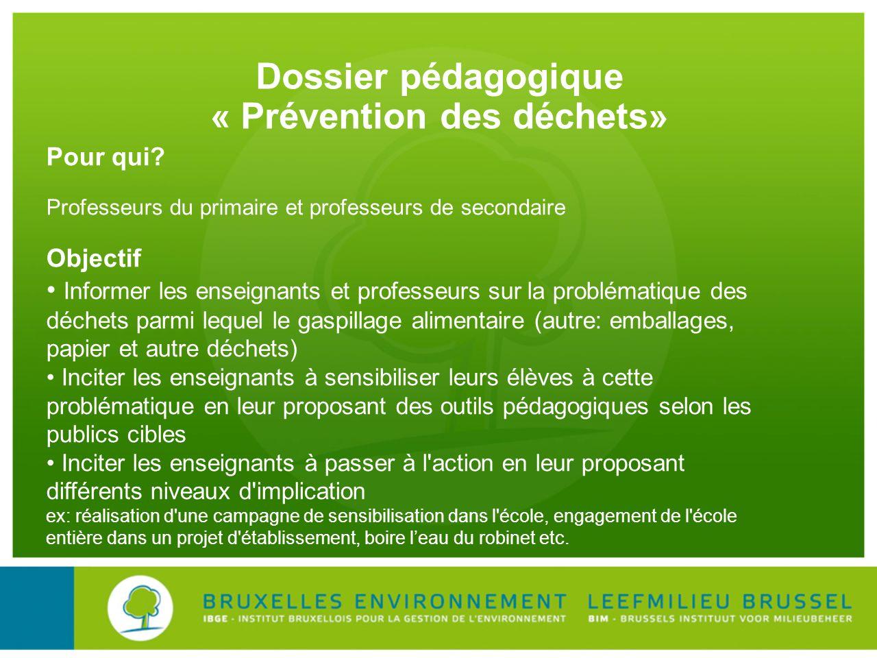 Dossier pédagogique « Prévention des déchets» Pour qui? Professeurs du primaire et professeurs de secondaire Objectif Informer les enseignants et prof