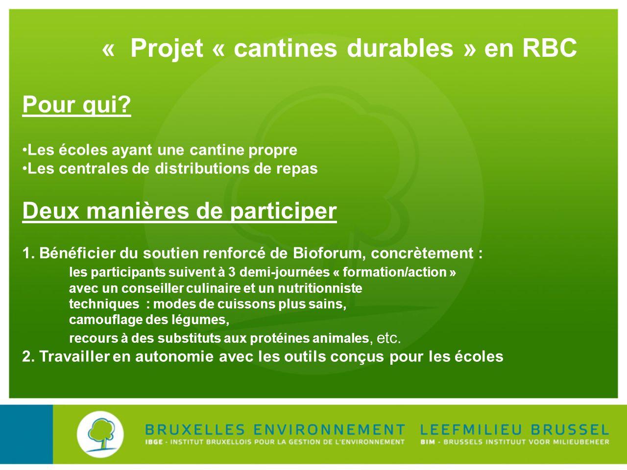 « Projet « cantines durables » en RBC Pour qui? Les écoles ayant une cantine propre Les centrales de distributions de repas Deux manières de participe