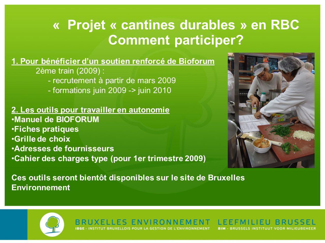 « Projet « cantines durables » en RBC Comment participer? 1. Pour bénéficier dun soutien renforcé de Bioforum 2ème train (2009) : - recrutement à part