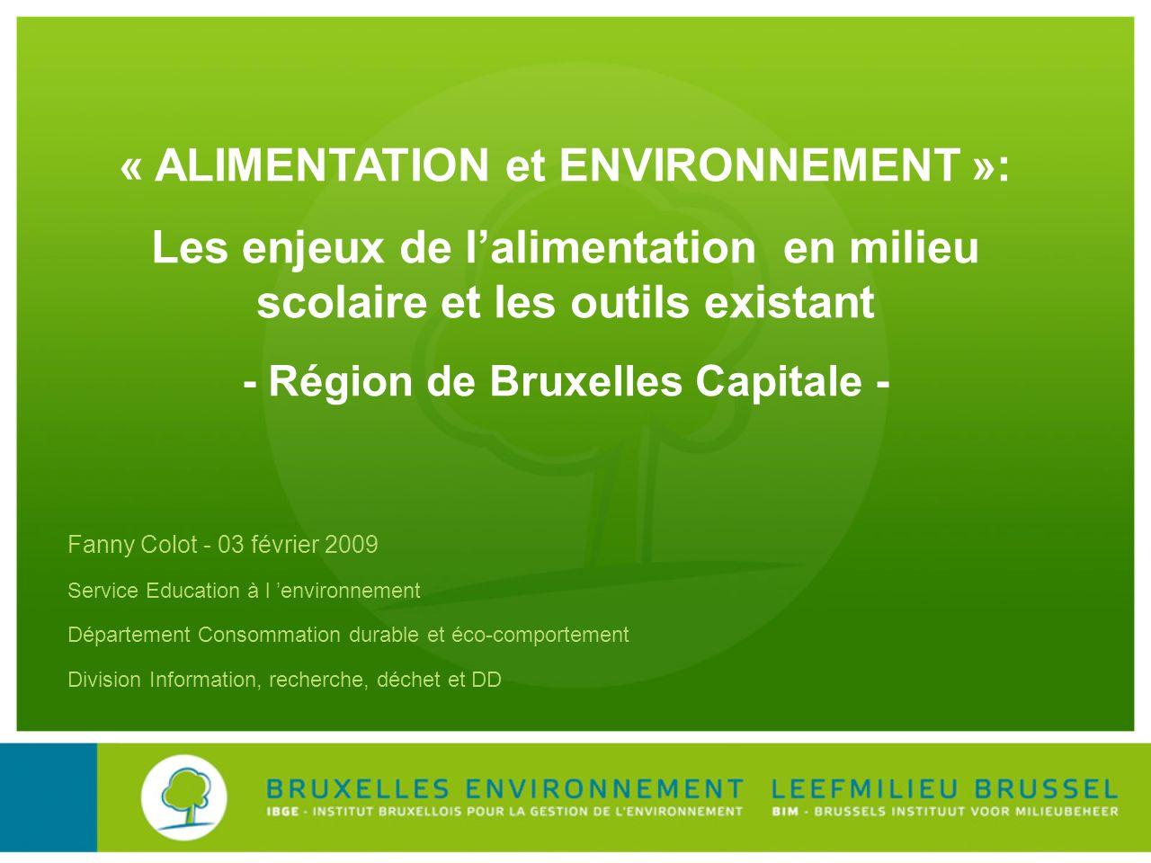 Fanny Colot - 03 février 2009 Service Education à l environnement Département Consommation durable et éco-comportement Division Information, recherche