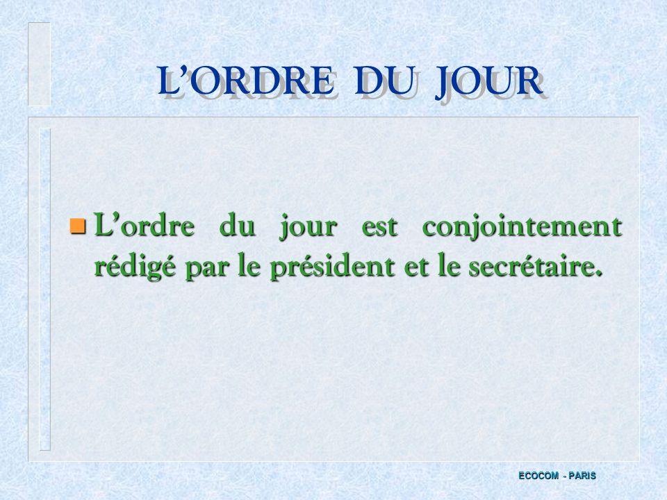 LE FONCTIONNEMENT DU C.H.S.C.T. n Le secrétaire rédige l'ordre du jour et les procès-verbaux des réunions. ECOCOM - PARIS