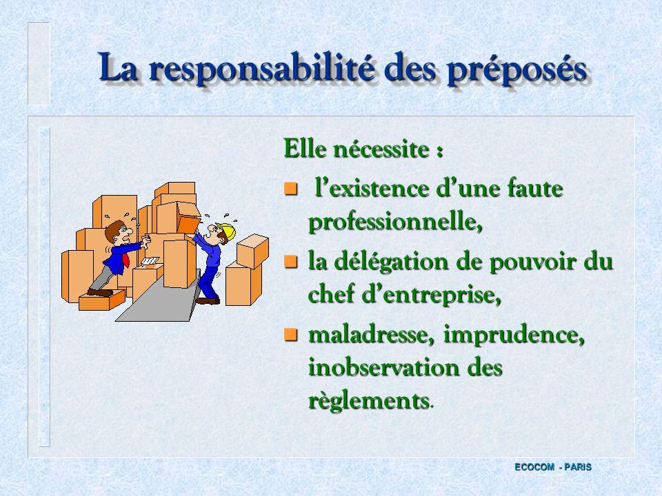 La responsabilité du chef dentreprise ECOCOM - PARIS n En général, la responsabilité pèse sur le chef dentreprise. n Sauf si celui-ci a délégué le pou