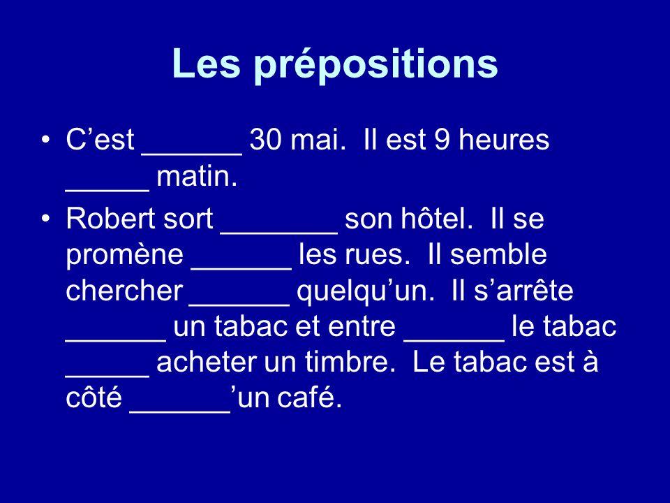 Les prépositions Cest ______ 30 mai. Il est 9 heures _____ matin.