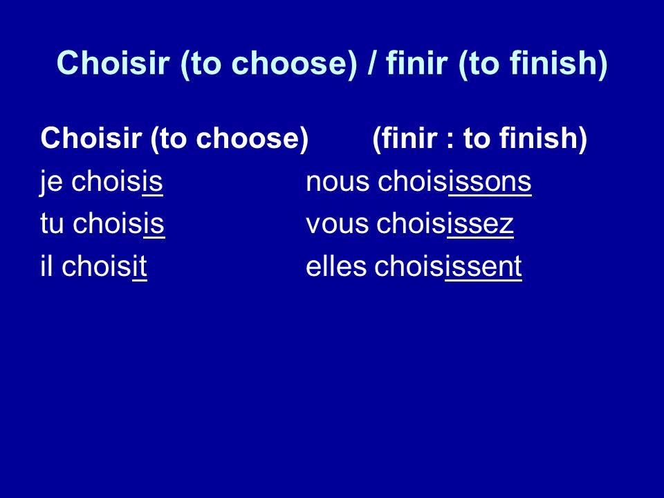 Choisir (to choose) / finir (to finish) Choisir (to choose) (finir : to finish) je choisisnous choisissons tu choisisvous choisissez il choisitelles choisissent