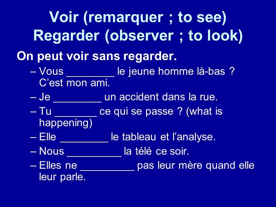 Voir (remarquer ; to see) Regarder (observer ; to look) On peut voir sans regarder.