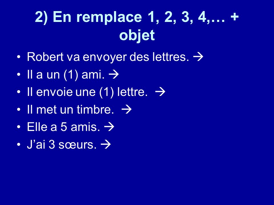 2) En remplace 1, 2, 3, 4,… + objet Robert va envoyer des lettres.