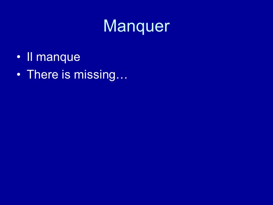 Manquer Il manque There is missing…