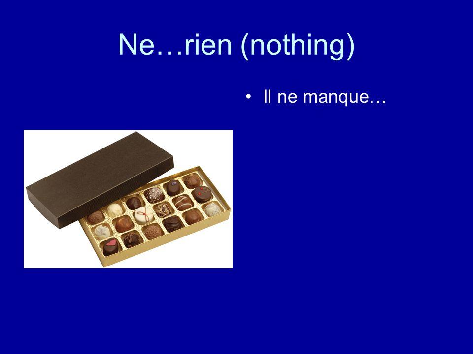 Ne…rien (nothing) Il ne manque…