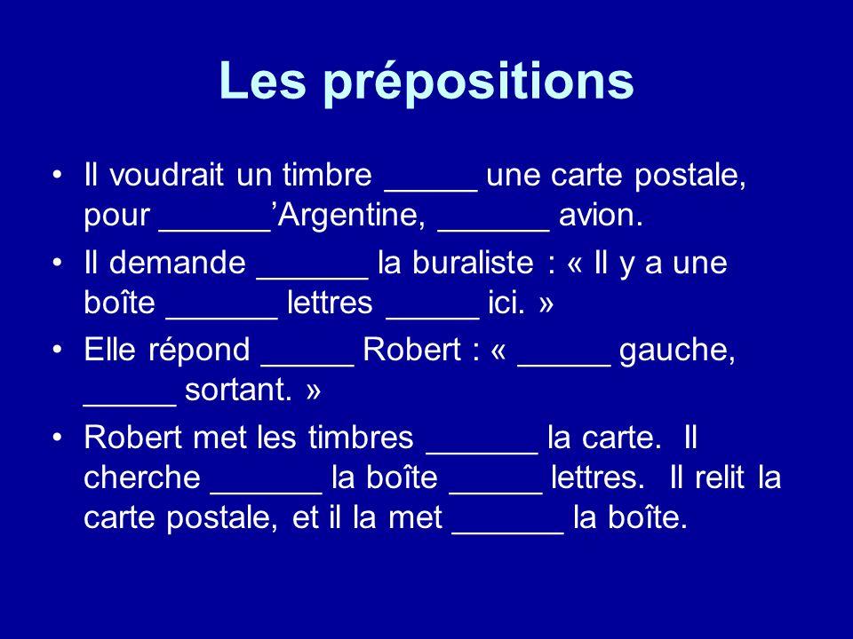 Les prépositions Il voudrait un timbre _____ une carte postale, pour ______Argentine, ______ avion.