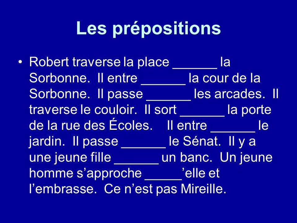 Les prépositions Robert traverse la place ______ la Sorbonne.