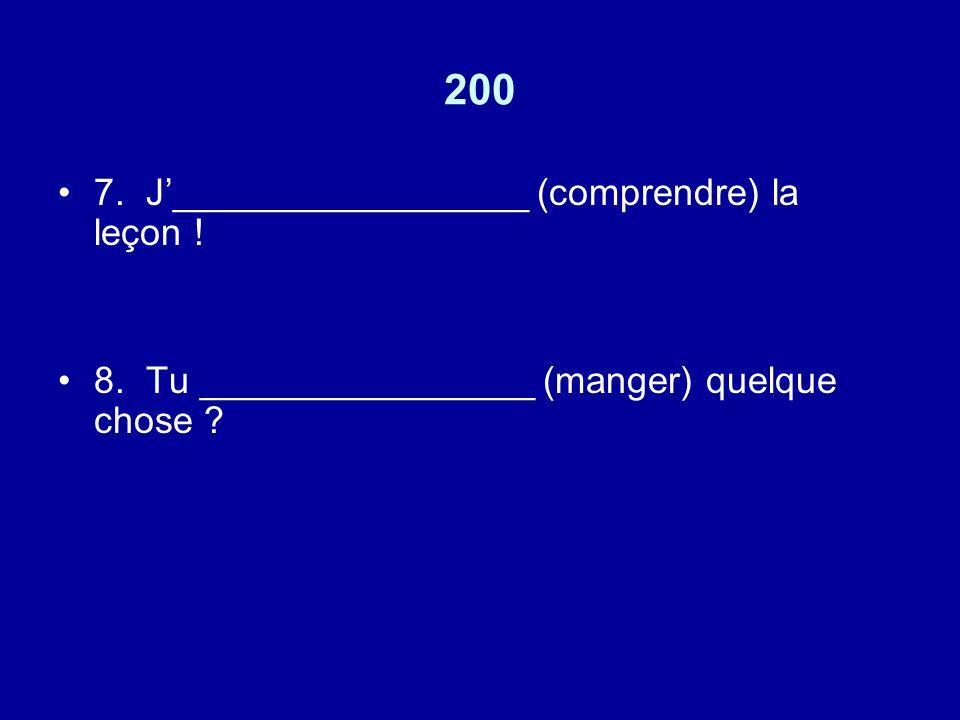 200 7. J_________________ (comprendre) la leçon ! 8. Tu ________________ (manger) quelque chose