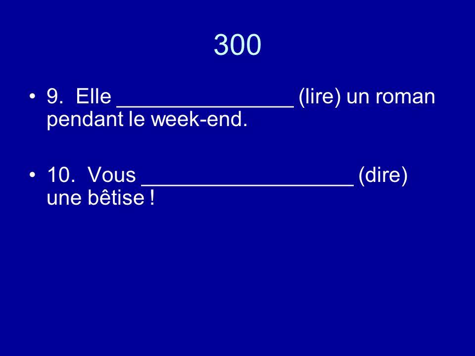 300 9. Elle _______________ (lire) un roman pendant le week-end.