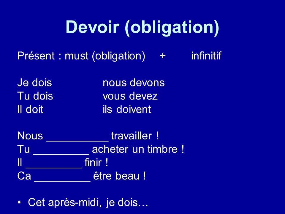 Devoir (obligation) Présent : must (obligation)+ infinitif Je doisnous devons Tu dois vous devez Il doitils doivent Nous __________ travailler .