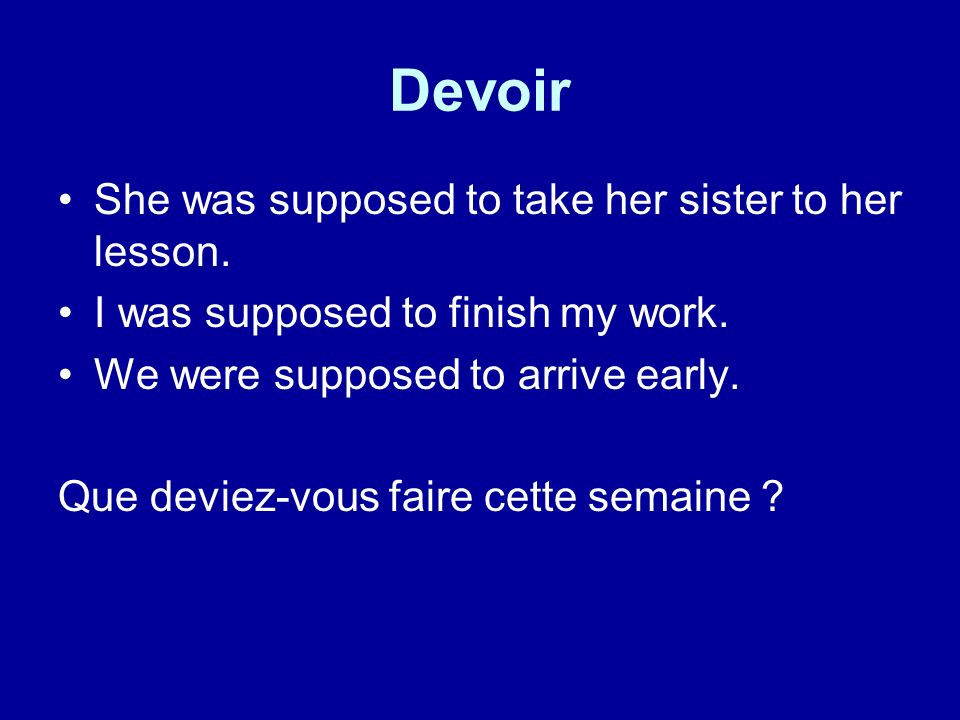 Devoir She was supposed to take her sister to her lesson.