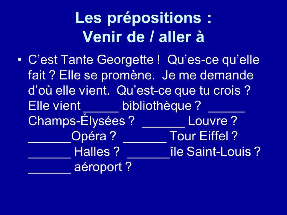Les prépositions : Venir de / aller à Cest Tante Georgette .