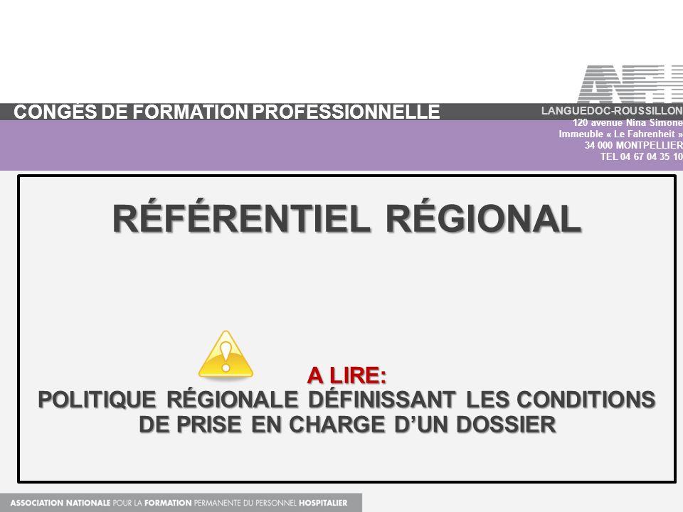 RÉFÉRENTIEL RÉGIONAL A LIRE: POLITIQUE RÉGIONALE DÉFINISSANT LES CONDITIONS DE PRISE EN CHARGE DUN DOSSIER LANGUEDOC-ROUSSILLON 120 avenue Nina Simone Immeuble « Le Fahrenheit » 34 000 MONTPELLIER TEL 04 67 04 35 10 CONGÉS DE FORMATION PROFESSIONNELLE