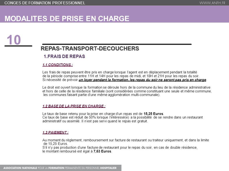 MODALITES DE PRISE EN CHARGE 10 REPAS-TRANSPORT-DECOUCHERS 1.FRAIS DE REPAS 1.FRAIS DE REPAS 1.1 CONDITIONS : Les frais de repas peuvent être pris en