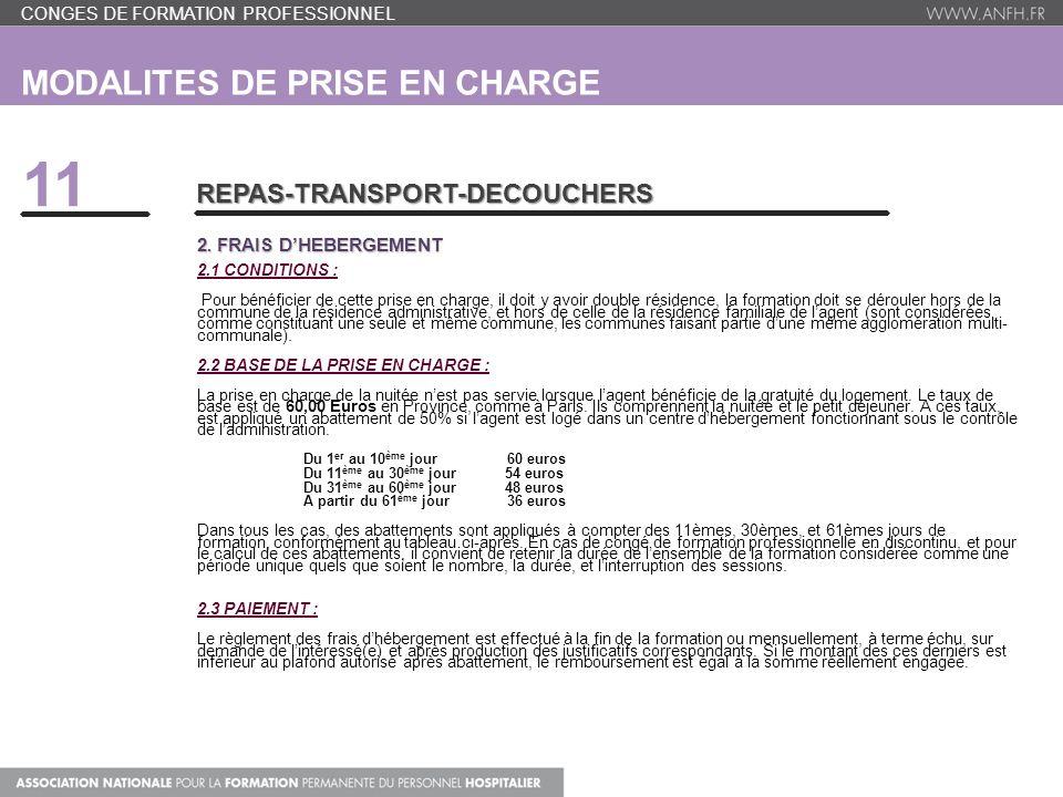 MODALITES DE PRISE EN CHARGE 11 REPAS-TRANSPORT-DECOUCHERS 2. FRAIS DHEBERGEMENT 2.1 CONDITIONS : Pour bénéficier de cette prise en charge, il doit y