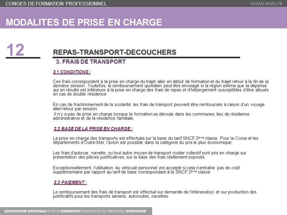 MODALITES DE PRISE EN CHARGE 12 REPAS-TRANSPORT-DECOUCHERS 3. FRAIS DE TRANSPORT 3.1 CONDITIONS : Ces frais correspondent à la prise en charge du traj