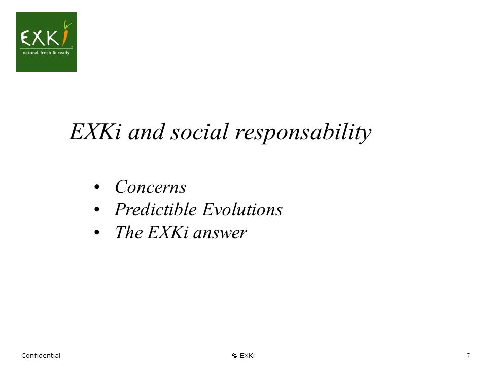 Confidential EXKi 7 EXKi and social responsability Concerns Predictible Evolutions The EXKi answer