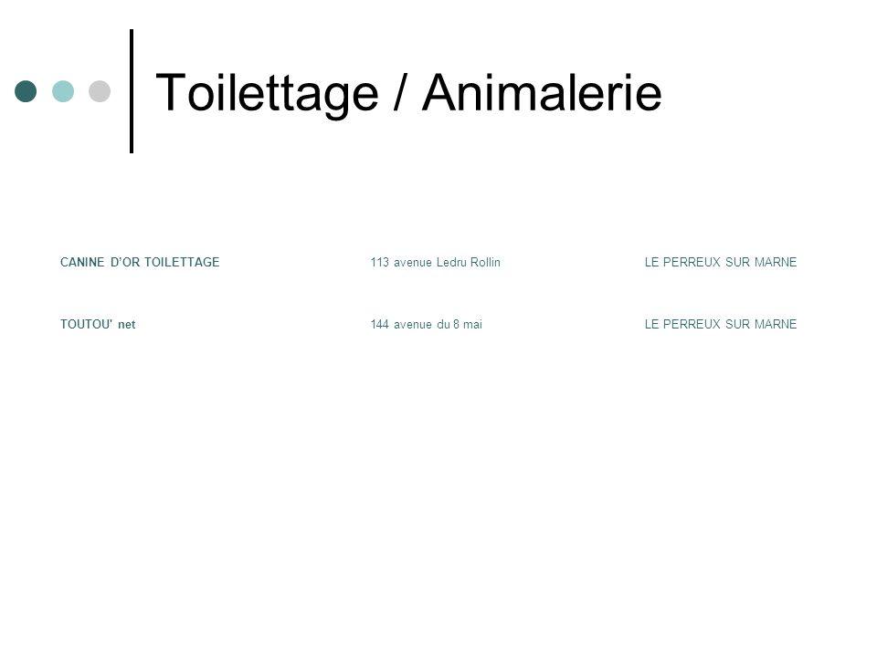 Toilettage / Animalerie CANINE DOR TOILETTAGE113 avenue Ledru RollinLE PERREUX SUR MARNE TOUTOU net144 avenue du 8 maiLE PERREUX SUR MARNE