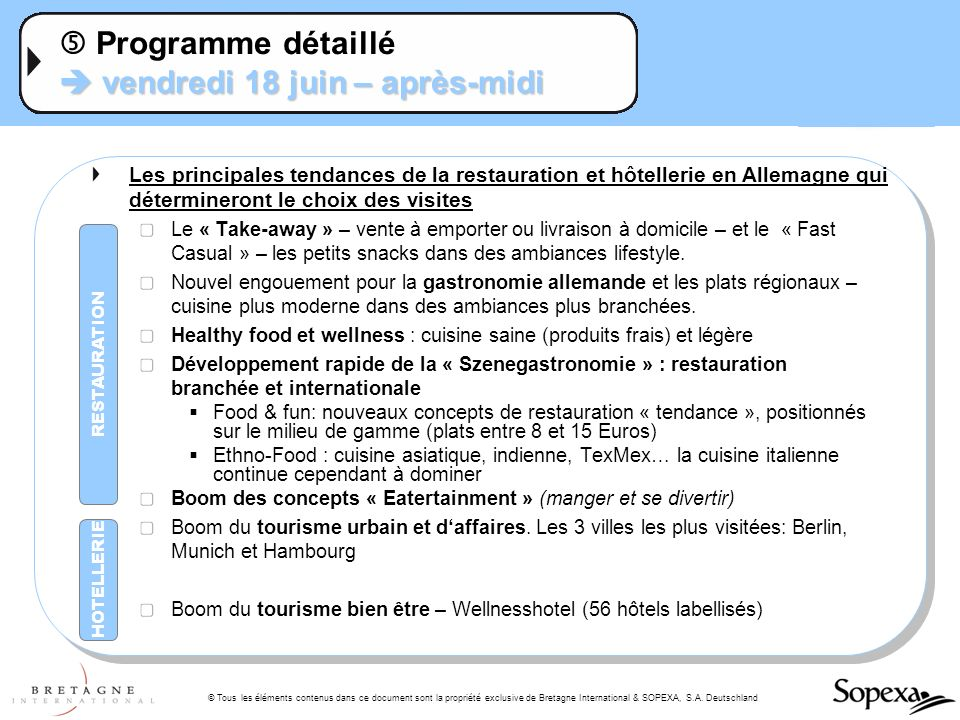 © Tous les éléments contenus dans ce document sont la propriété exclusive de Bretagne International & SOPEXA, S.A. Deutschland vendredi 18 juin – aprè