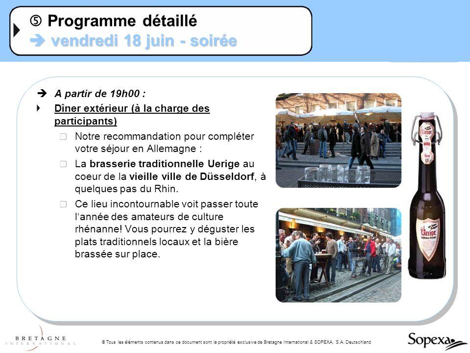 © Tous les éléments contenus dans ce document sont la propriété exclusive de Bretagne International & SOPEXA, S.A. Deutschland vendredi 18 juin - soir