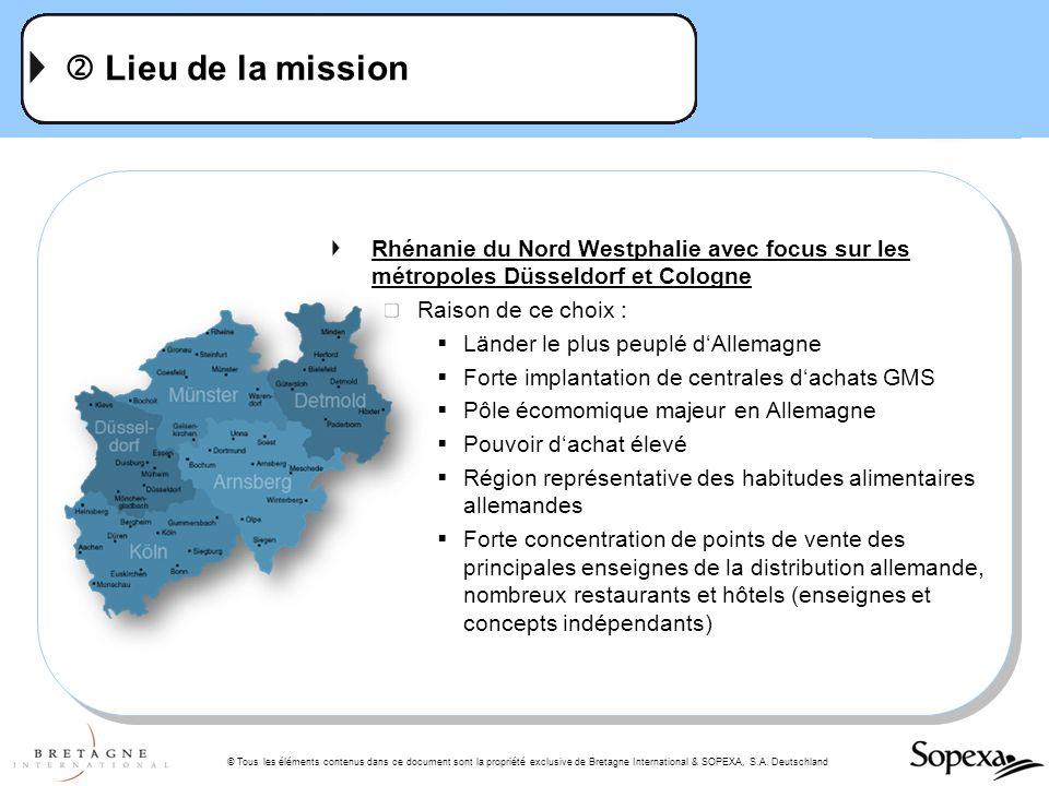 © Tous les éléments contenus dans ce document sont la propriété exclusive de Bretagne International & SOPEXA, S.A. Deutschland Lieu de la mission Rhén