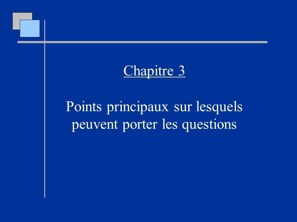 Chapitre 3 Points principaux sur lesquels peuvent porter les questions