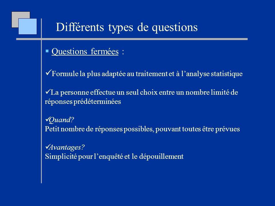 Questions fermées : Formule la plus adaptée au traitement et à lanalyse statistique La personne effectue un seul choix entre un nombre limité de répon