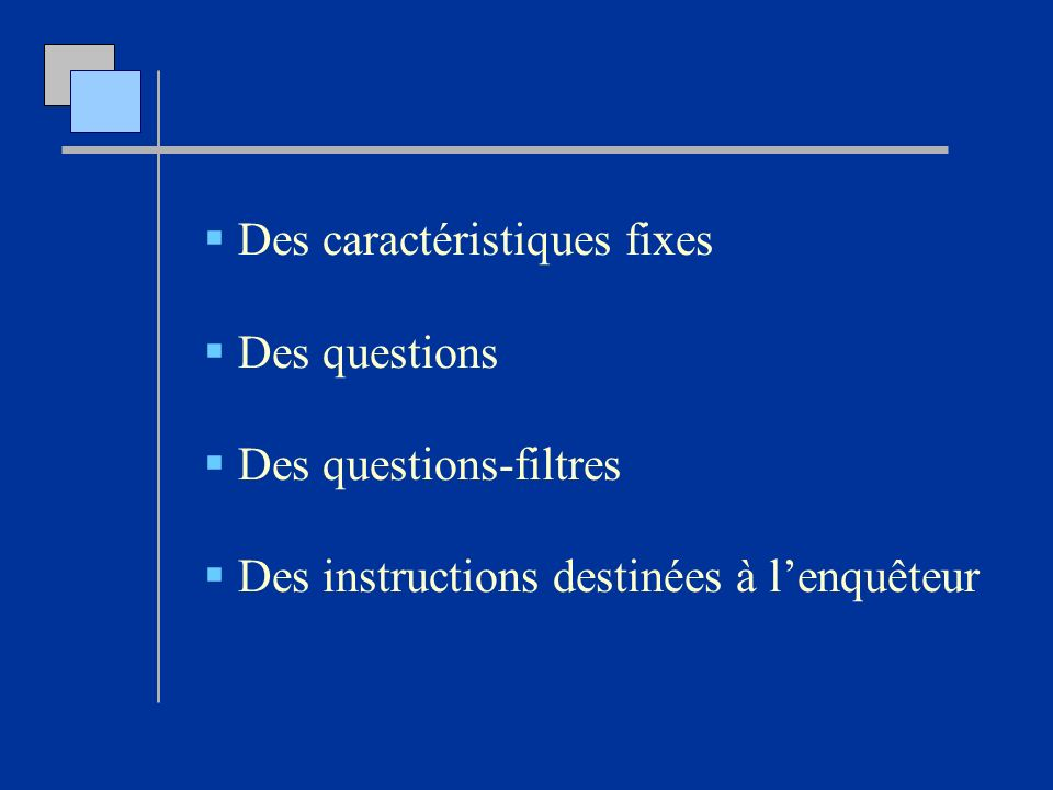 Des caractéristiques fixes Des questions Des questions-filtres Des instructions destinées à lenquêteur