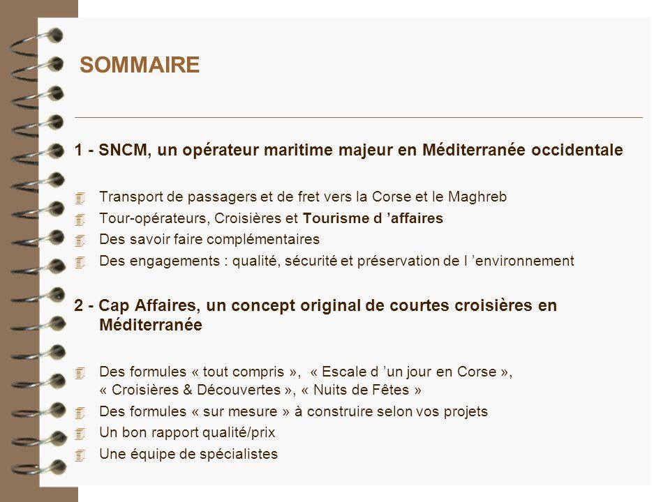 SOMMAIRE 1 - SNCM, un opérateur maritime majeur en Méditerranée occidentale 4 Transport de passagers et de fret vers la Corse et le Maghreb 4 Tour-opé