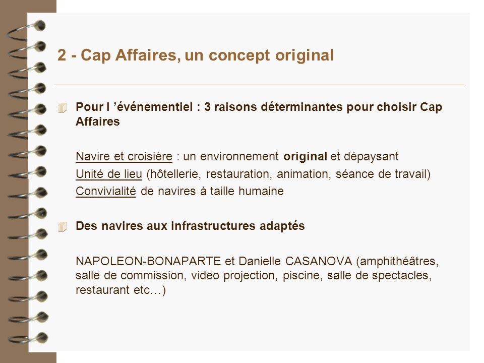 2 - Cap Affaires, un concept original 4 Pour l événementiel : 3 raisons déterminantes pour choisir Cap Affaires Navire et croisière : un environnement