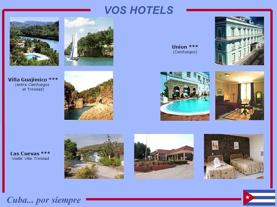 Villa Guajimico *** (entre Cienfuegos et Trinidad) Las Cuevas *** Vieille Ville Trinidad Union *** (Cienfuegos) Cuba... por siempre VOS HOTELS